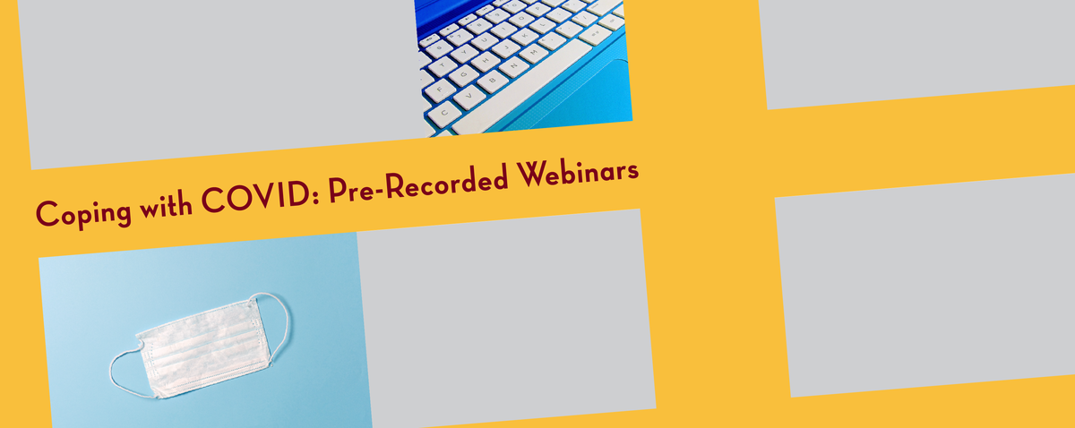 Coping with COVID: Pre-Recorded Webinars